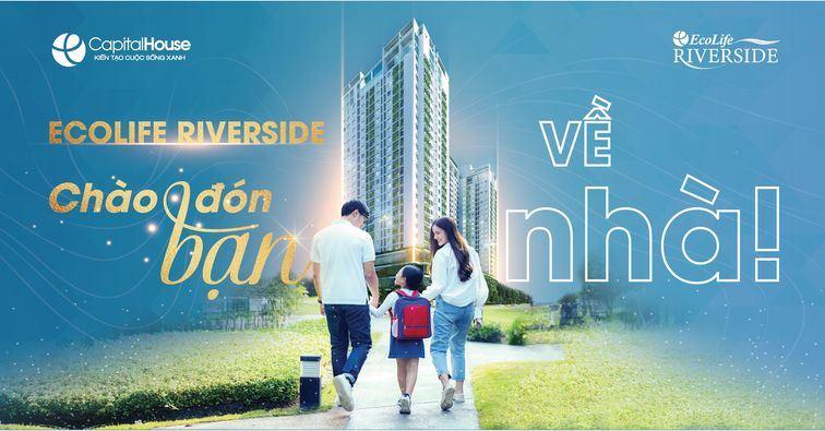 Ecolife Riverside – Chào đón bạn về nhà